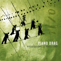 "PIANO DRAG – ""Possessions and Positions"" CD … ESN002"